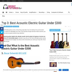 Top 3: Best Acoustic Electric Guitar Under $300