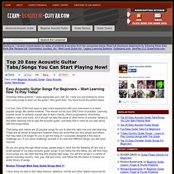 Top 20 Easy Acoustic Guitar Tabs/Songs Lessons For Beginners You Can Start Playing Now! : Learn To Play Acoustic Guitar – Free How To Guitar Lessons For Beginners Online