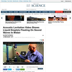 Acoustic Levitation Video Shows Liquid Droplets Floating On Sound Waves In Midair