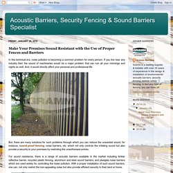 Acoustic Barriers, Security Fencing & Sound Barriers Specialist: Make Your Premises Sound Resistant with the Use of Proper Fences and Barriers