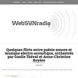 Quelques flirts entre poésie sonore et musique electro acoustique, orchestrés par Gaelle Théval et Anne-Christine Royère - webSYNradio