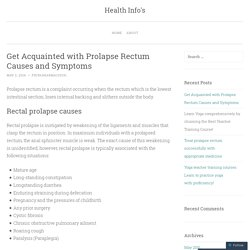 Get Acquainted with Prolapse Rectum Causes and Symptoms