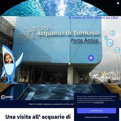 Una visita all' acquario di Genova par Prof. Vincent sur Genially
