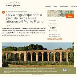 La Via degli Acquedotti a piedi da Lucca a Pisa attraverso il Monte Pisano