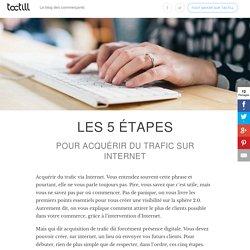 5 étapes pour acquérir du trafic sur internet - TacTill Blog