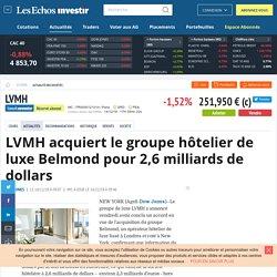 LVMH acquiert le groupe hôtelier de luxe Belmond pour 2,6 milliards de dollars - Actualité des sociétés