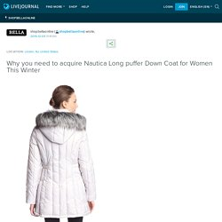 Why you need to acquire Nautica Long puffer Down Coat for Women This Winter: shopbellaonline