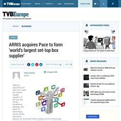 ARRIS acquires Pace to form 'world's largest set-top box supplier'