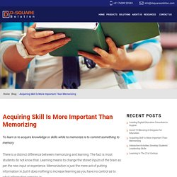 Acquiring Skill Is More Important Than Memorizing - D-Square Solution