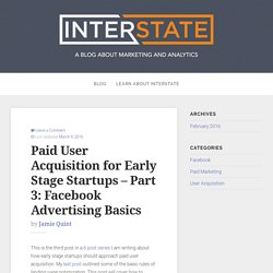 Paid User Acquisition for Early Stage Startups – Part 3: Facebook Advertising Basics – Interstate Analytics