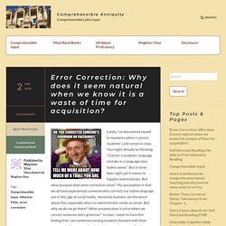 Error Correction: Why does it seem natural when we know it is a waste of time for acquisition? – Comprehensible Antiquity