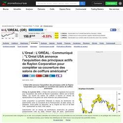 """L'Oreal : L'ORÉAL : Communiqué : """"L'Oréal USA annonce l'acquisition des principaux actifs de Raylon Corporation pour compléter sa couverture des salons de coiffure américains"""""""
