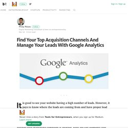 Find Your Top Acquisition Channels And Manage Your Leads With Google Analytics