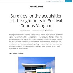 Sure tips for the acquisition of the right units in Festival Condos Vaughan – Festival Condos