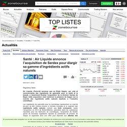 Santé:AirLiquide annonce l'acquisition de Serdex pour élargir sa gamme d'ingrédients actifs naturels