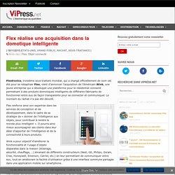 Flex réalise une acquisition dans la domotique intelligente - VIPress.net