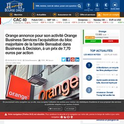 Orange annonce pour son activité Orange Business Services l'acquisition du bloc majoritaire de la famille Bensabat dans Business & Decision, à un prix de 7,70 euros par action