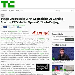 Zynga Enters Asia With Acquisition Of Gaming Startup XPD Media; Opens Office In Beijing
