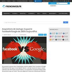 Acquisitions de startups: la guerre Facebook/Google de 2009 à aujourd'hui