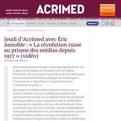 Jeudi d'Acrimed avec Éric Aunoble : « La révolution russe au prisme des médias depuis 1917 » (vidéo)