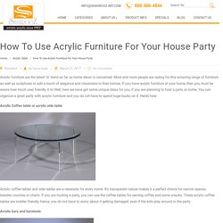 How To Use Acrylic Furniture For Your House Party