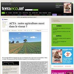 ACTA : notre agriculture aussi dans le viseur ?