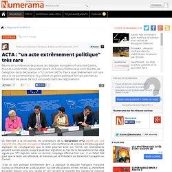 "ACTA : ""un acte extrêmement politique"" très rare - Numerama"