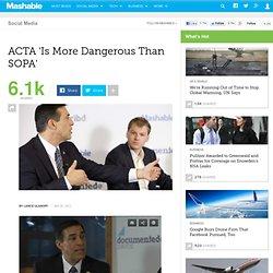 'ACTA is More Dangerous Than SOPA'