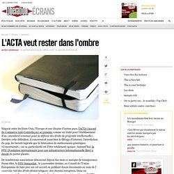 L'ACTA veut rester dans l'ombre