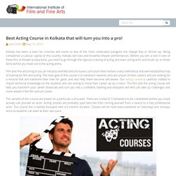 Best Acting Course in Kolkata that will turn you into a pro! - Film & Fine Arts is a great film Institute