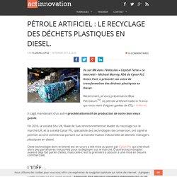 Actinnovation - Pétrole Artificiel : recyclage du plastique en diesel.