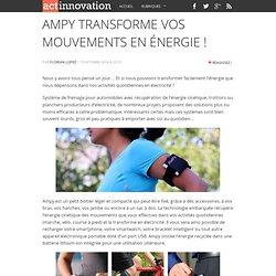 Ampy transforme vos mouvements en énergie !