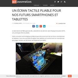 Un écran tactile pliable pour nos futurs smartphones et tablettes 30/11/14
