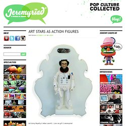 Art Stars as Action Figures | | Jeremyriad | Jeremyriad