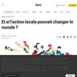 Et si l'action locale pouvait changer le monde ?