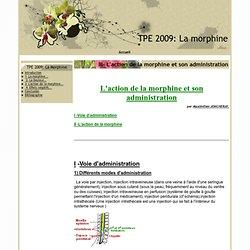 III- L'action de la morphine et son administration - TPE 2009: La morphine