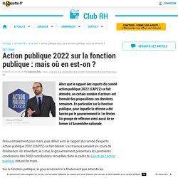 Action publique 2022 sur la fonction publique : mais où en est-on ?