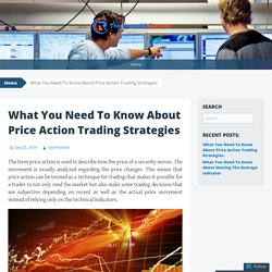 What You Need To Know About Price Action Trading Strategies