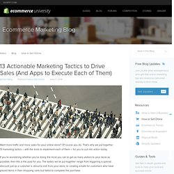 13 Actionable Ecommerce Marketing Tactics and Apps to Drive Sales
