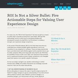 ROI Is Not a Silver Bullet: Five Actionable Steps for Valuing User Experience Design