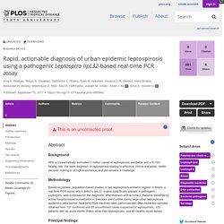 PLOS 15/09/17 Rapid, actionable diagnosis of urban epidemic leptospirosis using a pathogenic Leptospira lipL32-based real-time PCR assay