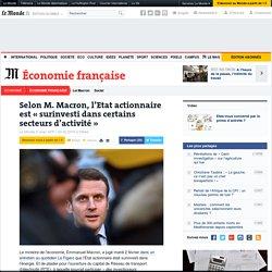 Selon M. Macron, l'Etat actionnaire est «surinvesti dans certains secteurs d'activité»