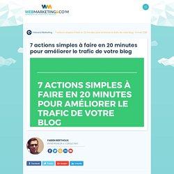 ▷ 7 actions simples à faire en 20 minutes pour améliorer le trafic de votre blog