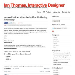 » 40 000 Particles with a Perlin Flow Field using Actionscript » Ian Thomas, Interactive Designer » Blog Archive