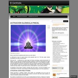 ACTIVACIÓN GLÁNDULA PINEAL « El Centinela