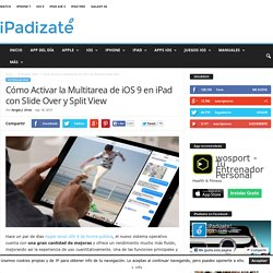Cómo Activar la Multitarea de iOS 9 en iPad con Slide Over y Split View