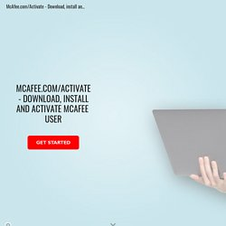 McAfee.com/Activate - Download, install and activate McAfee User