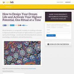 How to Design Your Dream Life and Activate Your Highest Potential, One Ritual at a Time : Lightlab Creations