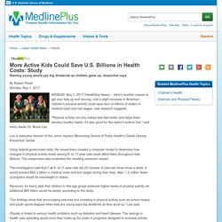 More Active Kids Could Save U.S. Billions in Health Costs: Study: MedlinePlus Health News