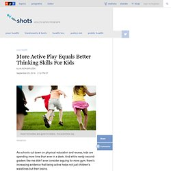 More Active Play Equals Better Thinking Skills For Kids